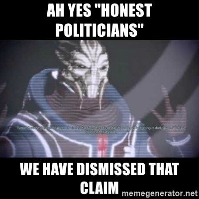 """Ah, Yes, Reapers - Ah yes """"Honest politicians"""" We have dismissed that claim"""