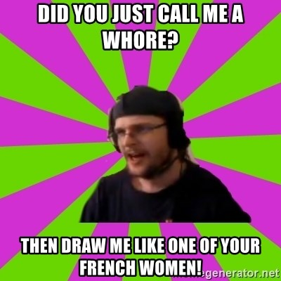 HephWins - Did you just call me a whore? Then draw me like one of your french women!
