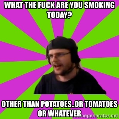 HephWins - what the fuck are you smoking today? other than potatoes..or tomatoes or whatever