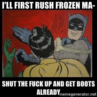 Batman Slappp - i'll first rush frozen ma- shut the fuck up and get boots already