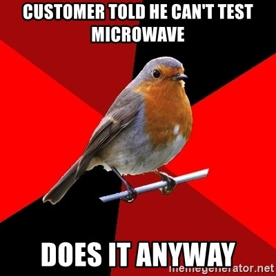 Retail Robin - CUstomer told he can't test microwave does it anyway
