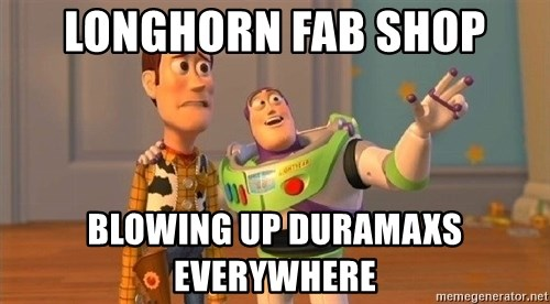Consequences Toy Story - longhorn fab shop blowing up duramaxs everywhere