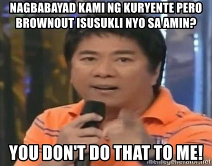 willie revillame you dont do that to me - NAGBABAYAD KAMI NG KURYENTE PERO BROWNOUT ISUSUKLI NYO SA AMIN? YOU DON'T DO THAT TO ME!