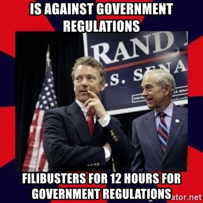 Rand Paul - is against government regulations filibusters for 12 hours for government regulations