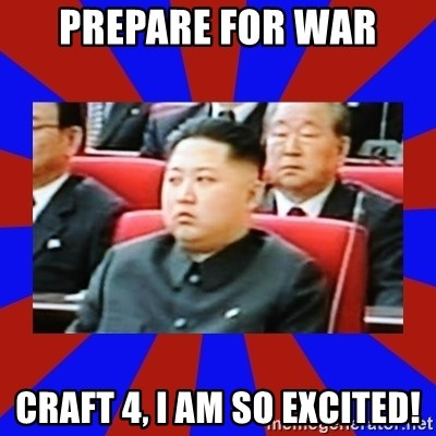 kim jong un - PREPARE FOR WAR CRAFT 4, I AM SO EXCITED!