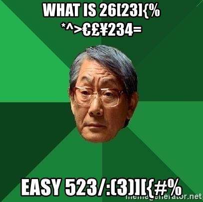 High Expectations Asian Father - WHAT IS 26[23]{%*^>€£¥234= EASY 523/:(3)][{#%