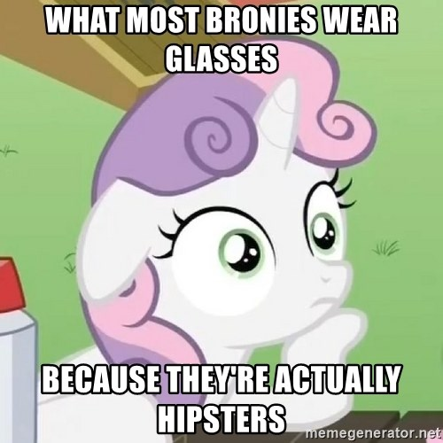 Sudden Clarity Sweetie Belle - What Most bronies wear GlASSES Because they're actually hipsters