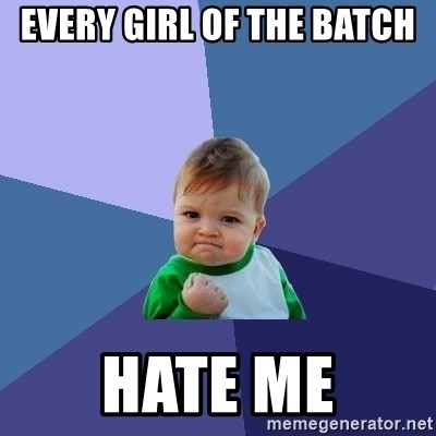 Success Kid - Every Girl of the Batch hate me