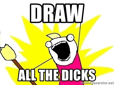 X ALL THE THINGS - draw ALL THE DICKS