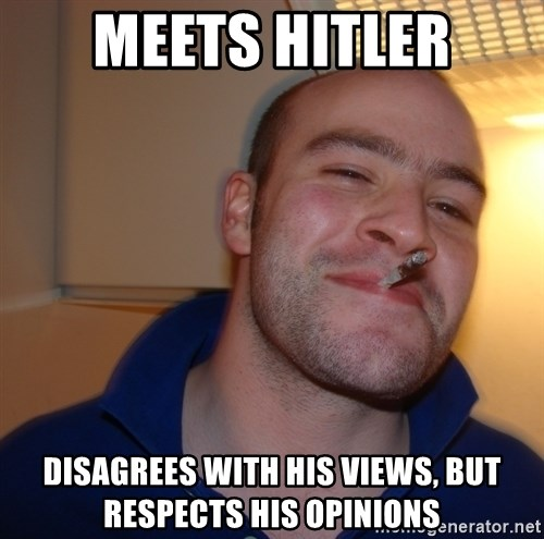 Good Guy Greg - Meets hitler disagrees with his views, but respects his opinions