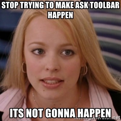 mean girls - stop trying to make ask toolbar happen its not gonna happen