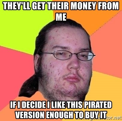 Gordo Nerd - They'll get their money from me if I decide I like this pirated version enough to buy it