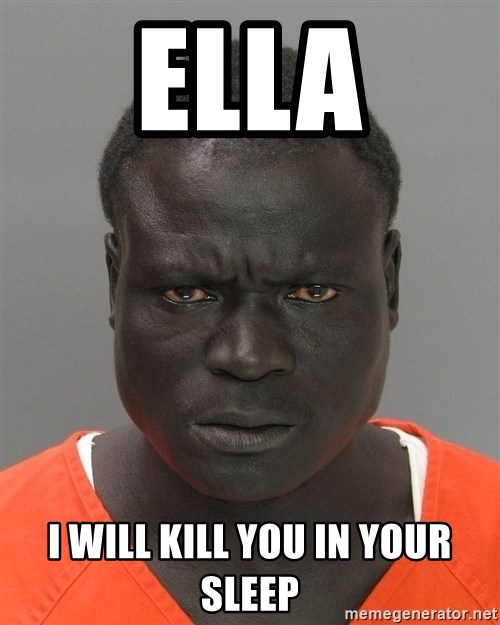 Jailnigger - ELLA I WILL KILL YOU IN YOUR SLEEP