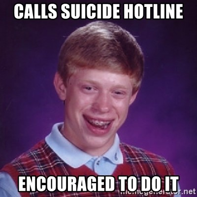 Bad Luck Brian - calls suicide hotline encouraged to do it