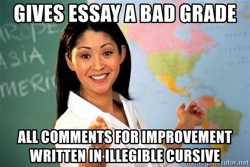 unhelpful teacher - Gives essay a bad grade all comments for improvement written in illegible cursive