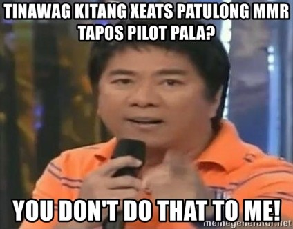 willie revillame you dont do that to me - TINAWag kitang xeats patulong mmr tapos pilot pala? you don't do that to me!