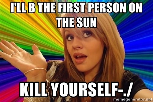 Dumb Blonde - I'LL B THE FIRST PERSON ON THE SUN KILL YOURSELF-./