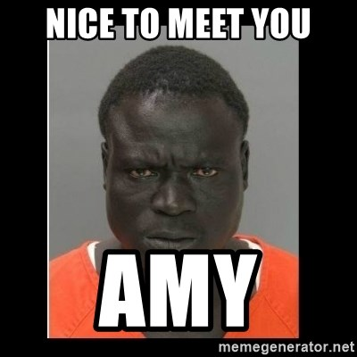 scary black man - nice to meet you amy