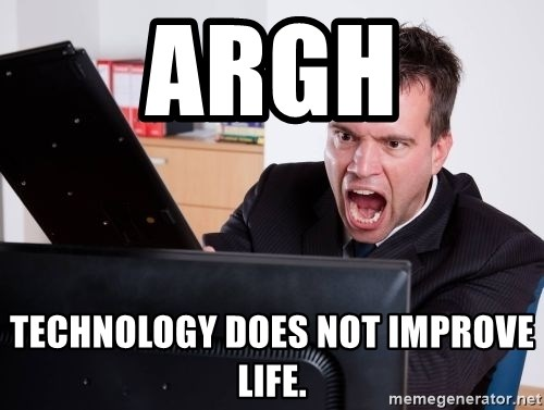 Angry Computer User - argh technology does not improve life.