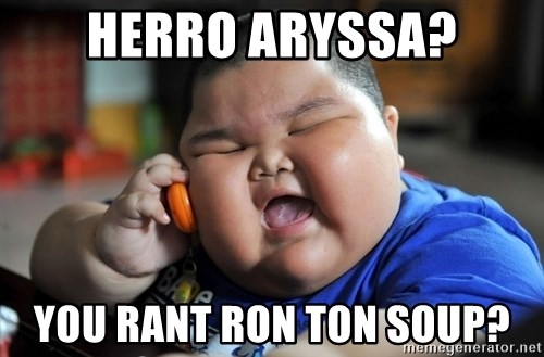 Fat Asian Kid - Herro Aryssa? You Rant Ron Ton Soup?
