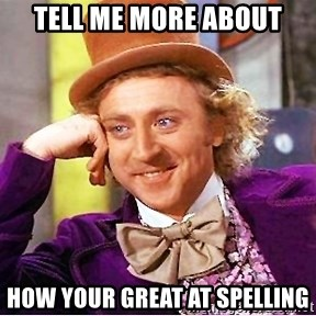 Willy Wonka - TELL ME MORE ABOUT HOW YOUR GREAT AT SPELLING