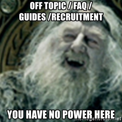 you have no power here - Off Topic / FAQ / Guides /recruitment You have no power here