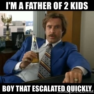 anchorman2 - I'm a father of 2 kids boy that escalated quickly
