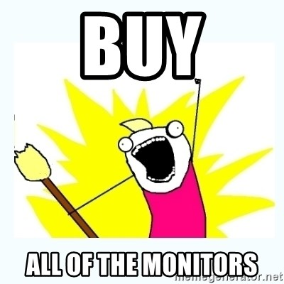 All the things - BUY ALL OF THE MONITORS