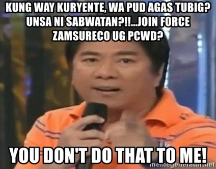 willie revillame you dont do that to me - Kung way kuryente, wa pud agas tubig?Unsa ni Sabwatan?!!...Join force ZAmsureco ug Pcwd? you don't do that to me!