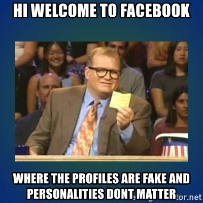 drew carey - hi welcome to facebook where the profiles are fake and personalities dont matter