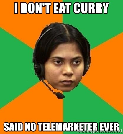 Stereotypical Indian Telemarketer - I DON'T EAT CURRY SAID NO TELEMARKETER EVER
