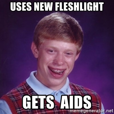 Bad Luck Brian - uses new fleshlight gets  aids