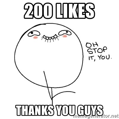 oh stop it you guy - 200 likes thanks you guys