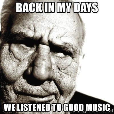 Back In My Day - BACK IN MY DAYS WE LISTENED TO GOOD MUSIC