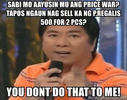 willie revillame you dont do that to me - sabi mo aayusin mu ang price war? tapos ngaun nag sell ka ng p.regalis 500 for 2 pcs? you dont do that to me!