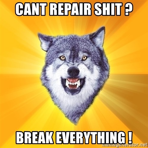 Courage Wolf - Cant repair shit ? Break Everything !
