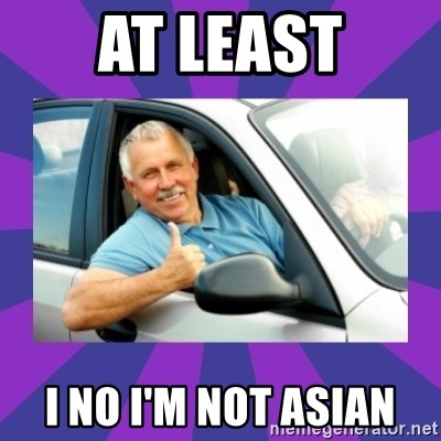 Perfect Driver - AT LEAST I NO I'M NOT ASIAN