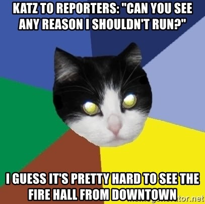 """Winnipeg Cat - katz to reporters: """"Can you see any reason I Shouldn't run?"""" i guess it's pretty hard to see the fire hall from downtown"""
