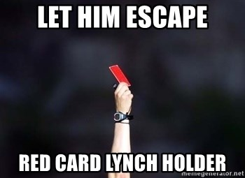 red card asshole - let him escape red card lynch holder