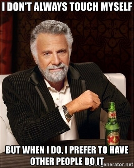 Dos Equis Guy gives advice - I don't always touch myself but when i do, i prefer to have other people do it