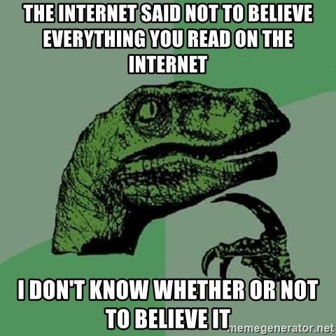 Philosoraptor - The internet said not to believe everything you read on the internet i don't know whether or not to believe it