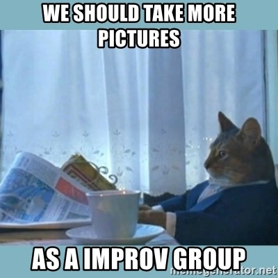 rich cat  - We should take more pictures as a improv group