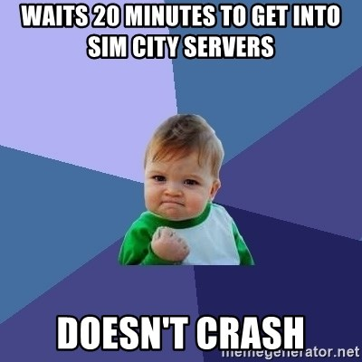 Success Kid - Waits 20 MINUTES to get into sim city servers  DOESN'T crash