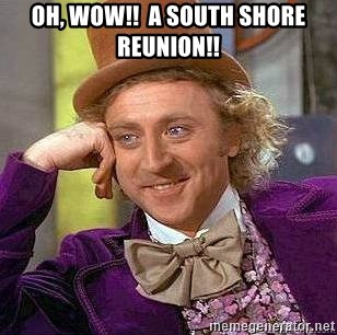 Willy Wonka - Oh, WOW!!  A South Shore Reunion!!