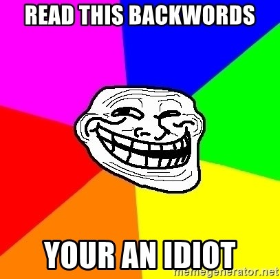 Trollface - Read this backwords your an idiot