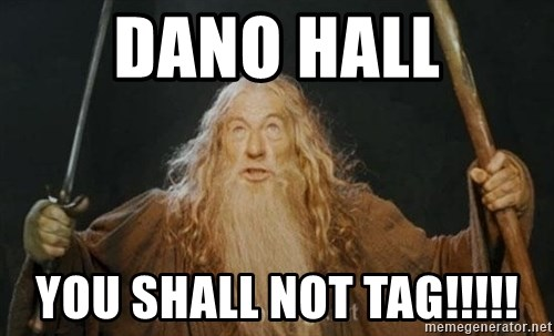 You shall not pass - DANO HALL YOU SHALL NOT TAG!!!!!