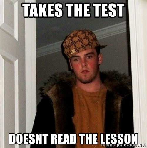 Scumbag Steve - takes the test doesnt read the lesson