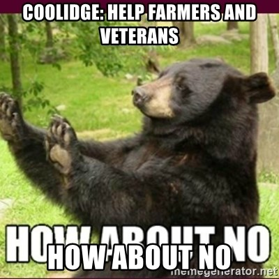 How about no bear - Coolidge: help farmers and veterans how about no