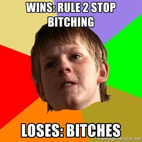 Angry School Boy - Wins: Rule 2 stop bitching Loses: Bitches