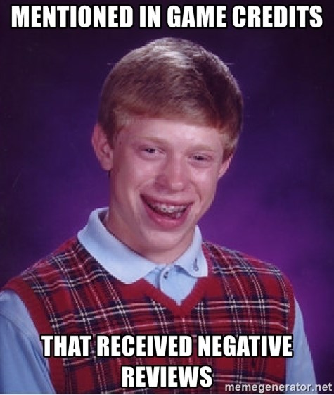Bad Luck Brian - MENTIONED IN GAME CREDITS THAT RECEIVED NEGATIVE REVIEWS